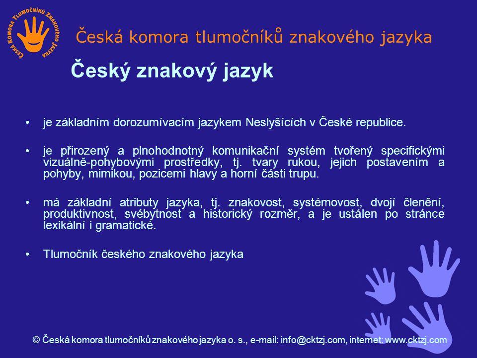 je základním dorozumívacím jazykem Neslyšících v České republice.