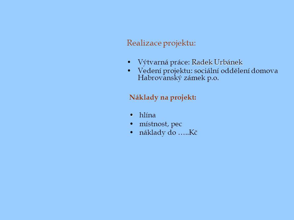 Realizace projektu: Radek UrbánekVýtvarná práce: Radek Urbánek Vedení projektu: sociální oddělení domova Habrovanský zámek p.o.
