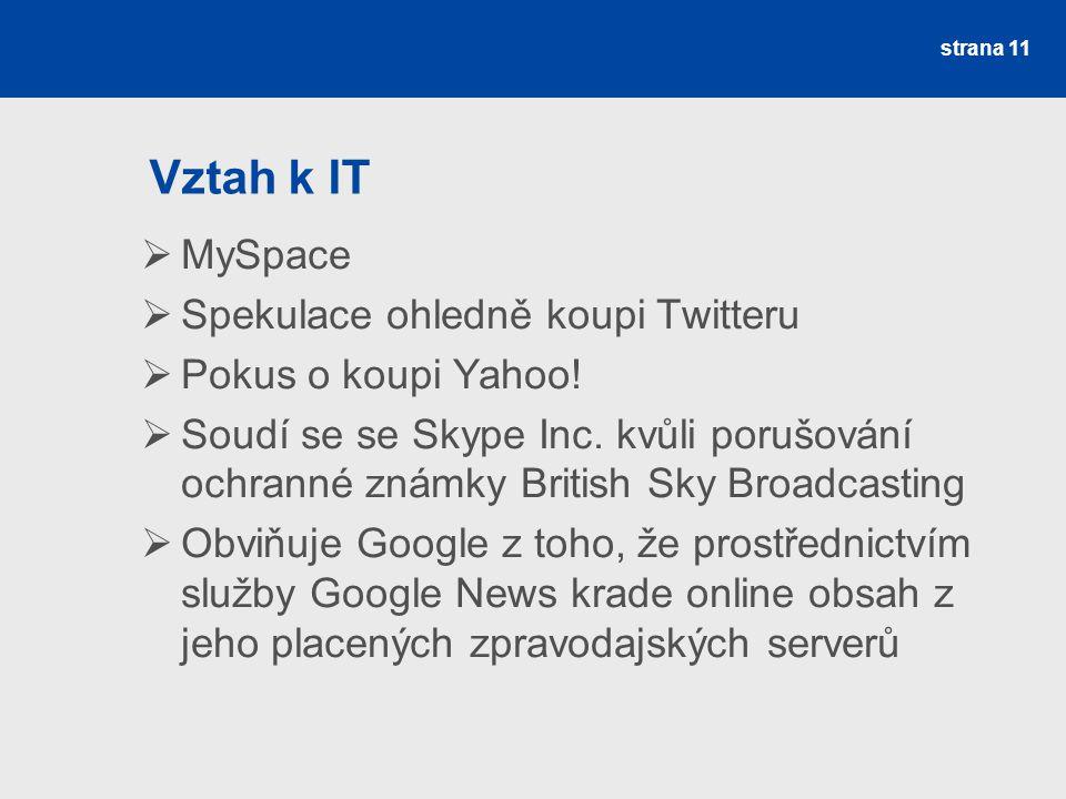 Vztah k IT strana 11  MySpace  Spekulace ohledně koupi Twitteru  Pokus o koupi Yahoo!  Soudí se se Skype Inc. kvůli porušování ochranné známky Bri