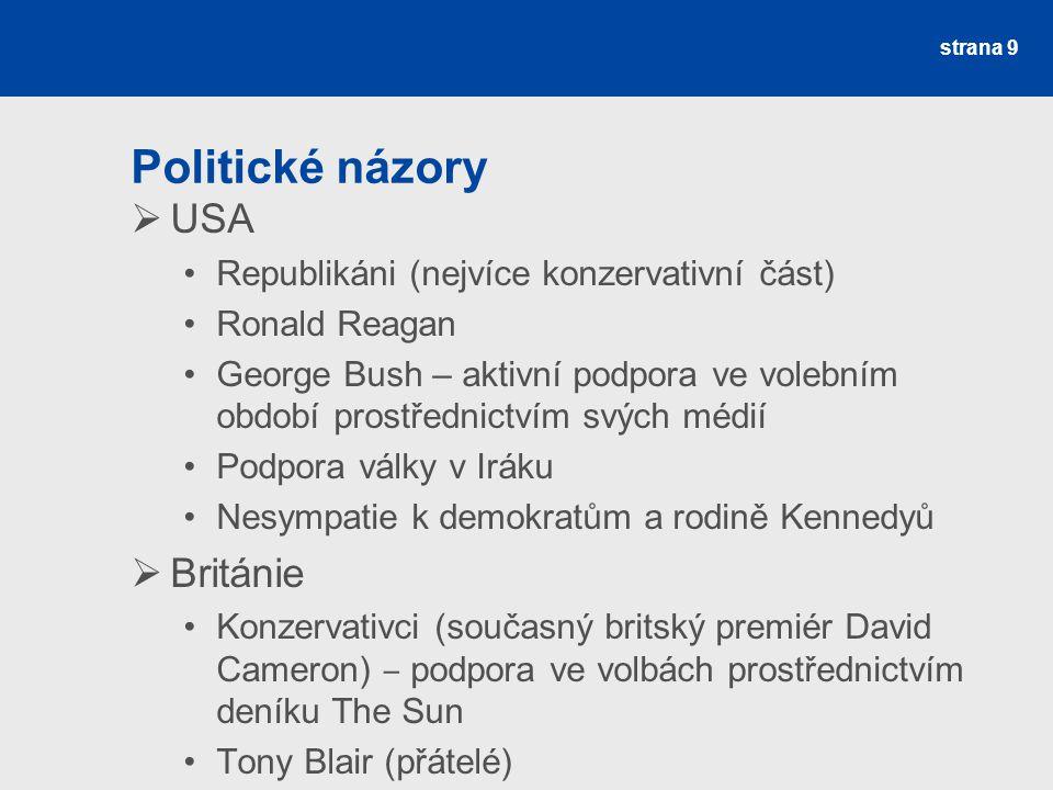 Politické názory  USA Republikáni (nejvíce konzervativní část) Ronald Reagan George Bush – aktivní podpora ve volebním období prostřednictvím svých médií Podpora války v Iráku Nesympatie k demokratům a rodině Kennedyů  Británie Konzervativci (současný britský premiér David Cameron) ‒ podpora ve volbách prostřednictvím deníku The Sun Tony Blair (přátelé) strana 9