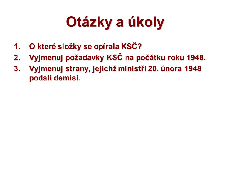Otázky a úkoly 1.Popiš politiku KSČ po převzetí moci.