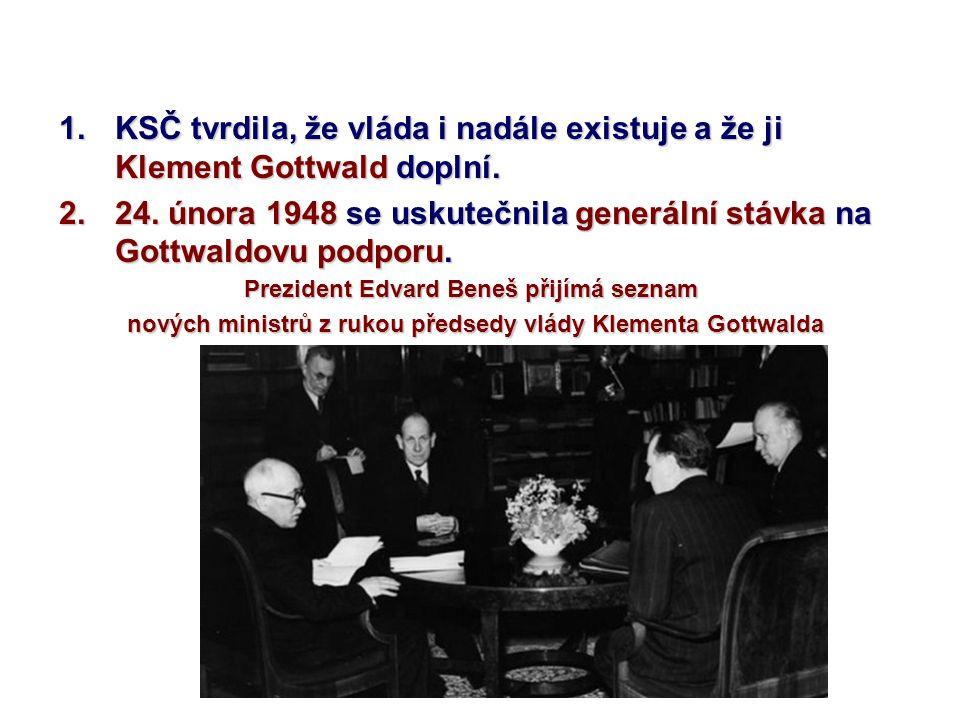 1.KSČ tvrdila, že vláda i nadále existuje a že ji Klement Gottwald doplní. 2.24. února 1948 se uskutečnila generální stávka na Gottwaldovu podporu. Pr
