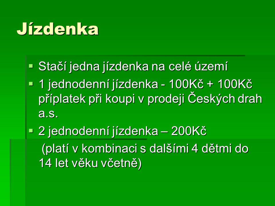 Jízdenka  Stačí jedna jízdenka na celé území  1 jednodenní jízdenka - 100Kč + 100Kč příplatek při koupi v prodeji Českých drah a.s.