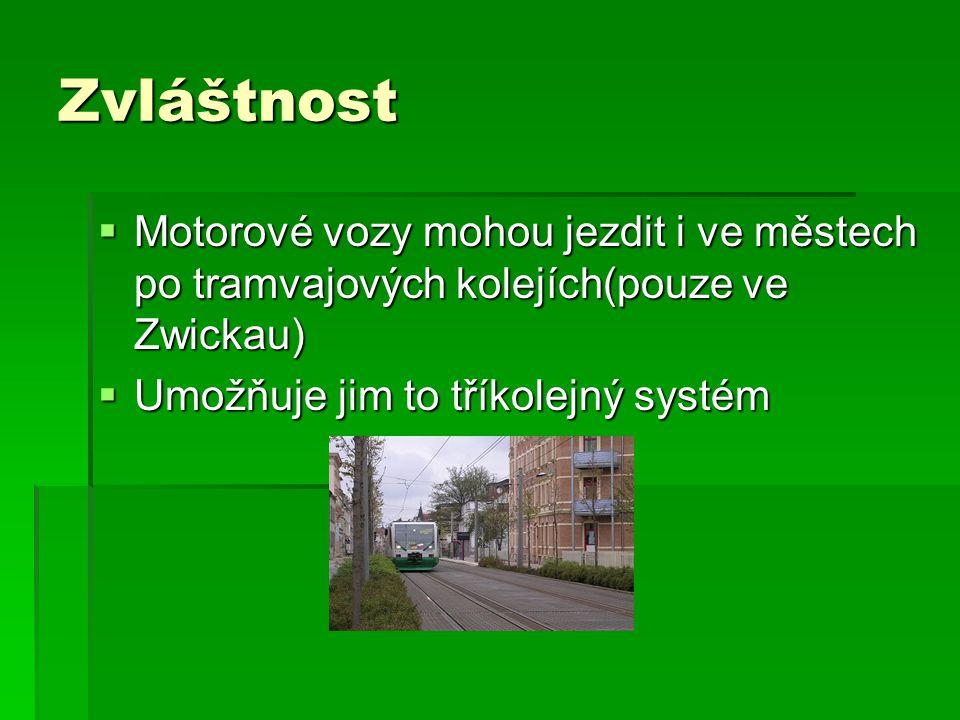 Zvláštnost  Motorové vozy mohou jezdit i ve městech po tramvajových kolejích(pouze ve Zwickau)  Umožňuje jim to tříkolejný systém