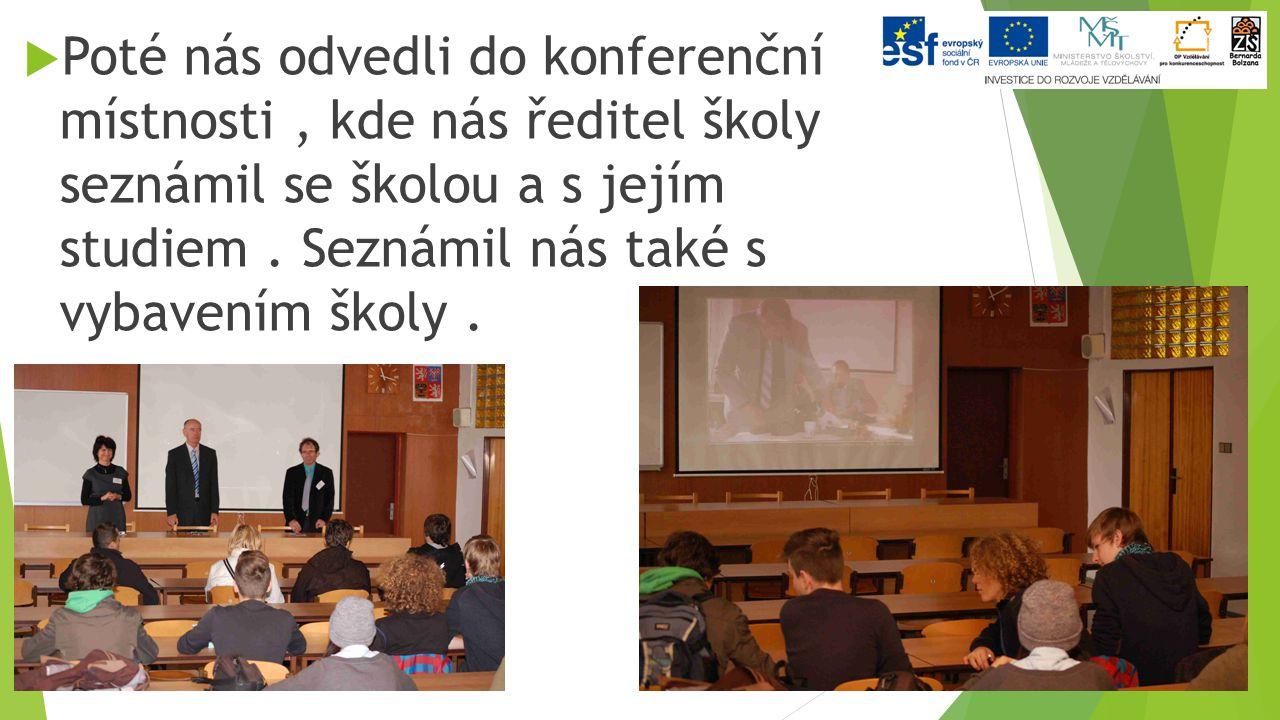  Poté nás odvedli do konferenční místnosti, kde nás ředitel školy seznámil se školou a s jejím studiem. Seznámil nás také s vybavením školy.