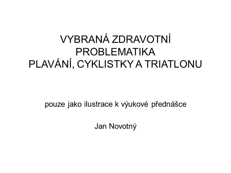 VYBRANÁ ZDRAVOTNÍ PROBLEMATIKA PLAVÁNÍ, CYKLISTKY A TRIATLONU pouze jako ilustrace k výukové přednášce Jan Novotný