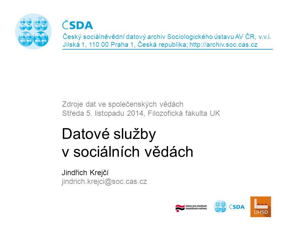 Datové služby v sociálních vědách Jindřich Krejčí jindrich.krejci@soc.cas.cz Zdroje dat ve společenských vědách Středa 5.