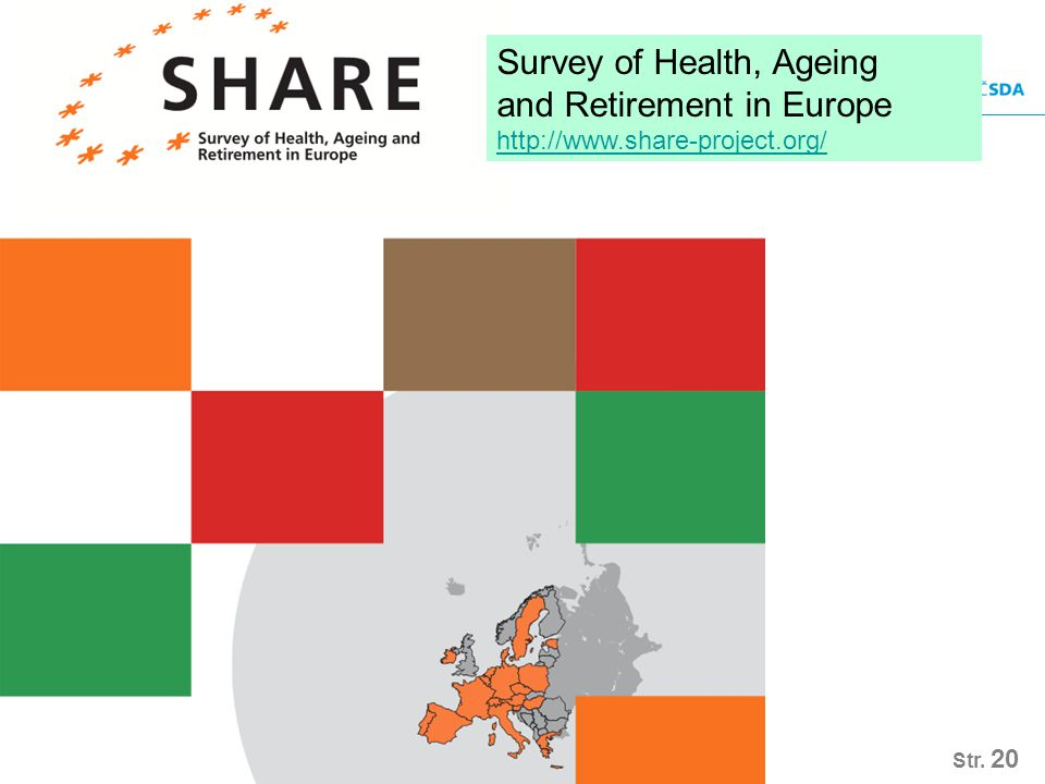 Str. 20 Survey of Health, Ageing and Retirement in Europe http://www.share-project.org/