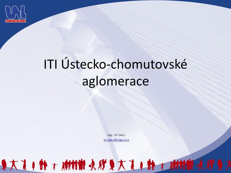 ITI Ústecko-chomutovské aglomerace Mgr. Jiří Starý jiri.stary@mag-ul.cz