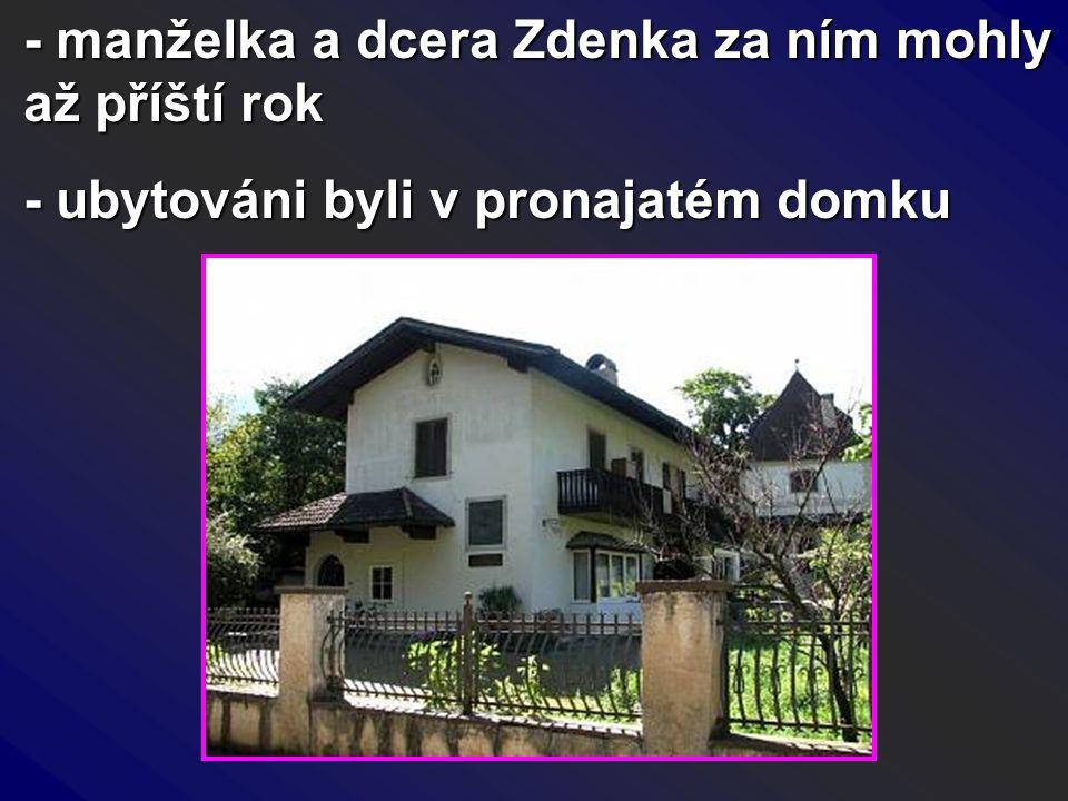 - manželka a dcera Zdenka za ním mohly až příští rok - ubytováni byli v pronajatém domku