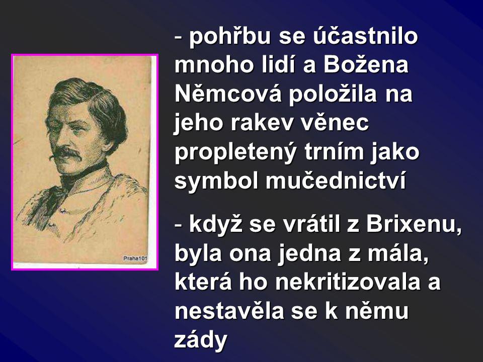- pohřbu se účastnilo mnoho lidí a Božena Němcová položila na jeho rakev věnec propletený trním jako symbol mučednictví - když se vrátil z Brixenu, by