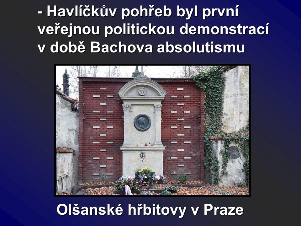 - Havlíčkův pohřeb byl první veřejnou politickou demonstrací v době Bachova absolutismu Olšanské hřbitovy v Praze
