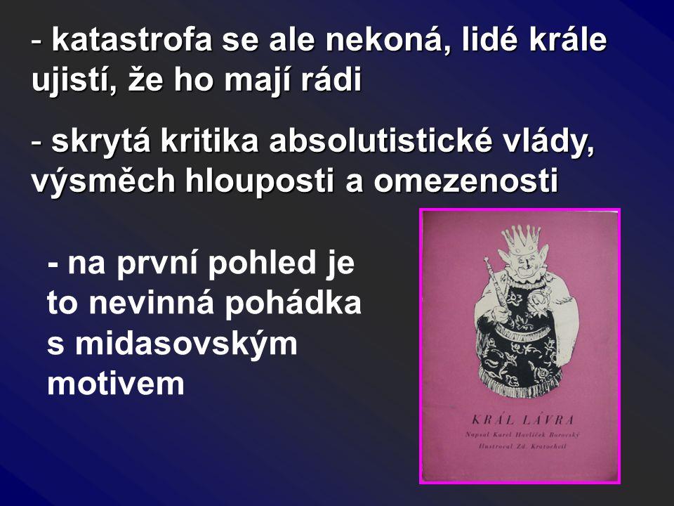 - katastrofa se ale nekoná, lidé krále ujistí, že ho mají rádi - skrytá kritika absolutistické vlády, výsměch hlouposti a omezenosti - na první pohled