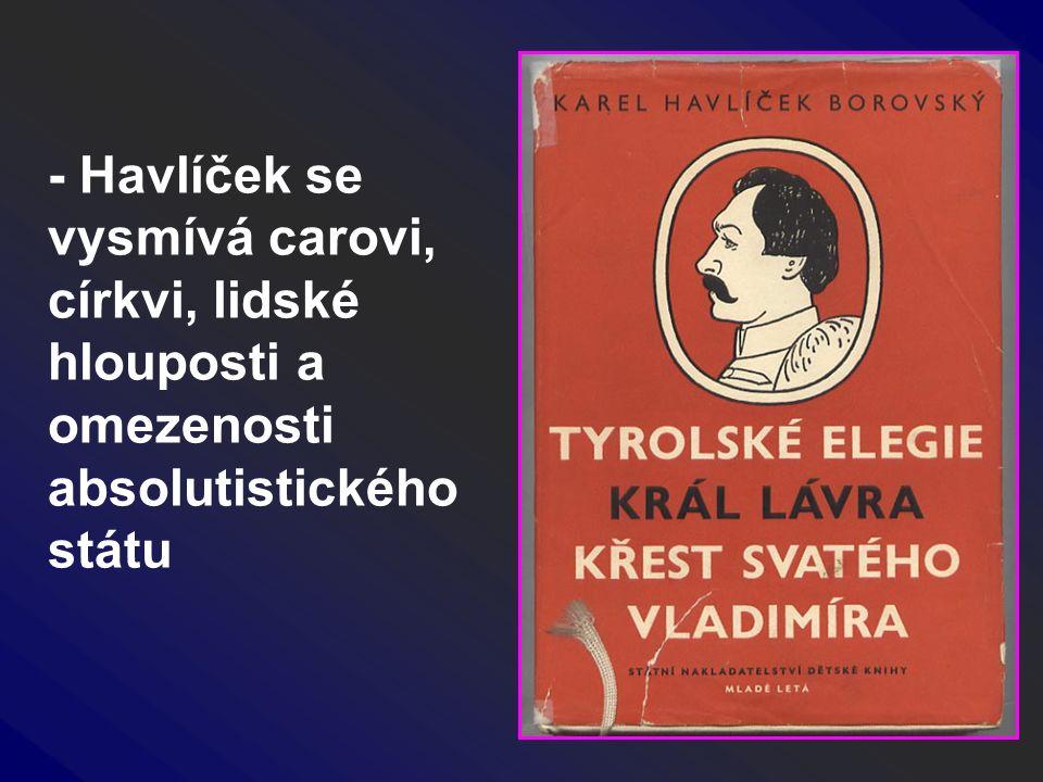 - Havlíček se vysmívá carovi, církvi, lidské hlouposti a omezenosti absolutistického státu
