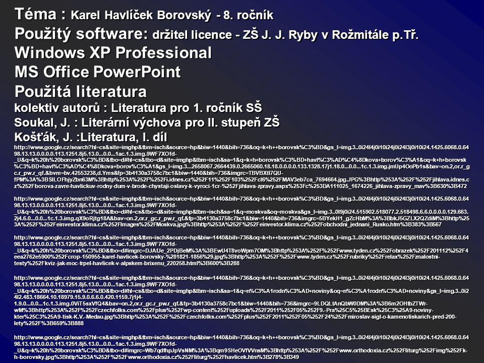 Téma : Karel Havlíček Borovský - 8. ročník Použitý software: držitel licence - ZŠ J. J. Ryby v Rožmitále p.Tř. Windows XP Professional MS Office Power