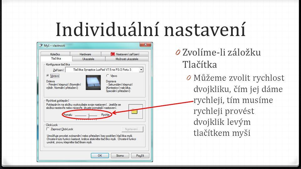 Individuální nastavení 0 Zvolíme-li záložku Tlačítka 0 Můžeme zvolit rychlost dvojkliku, čím jej dáme rychleji, tím musíme rychleji provést dvojklik l