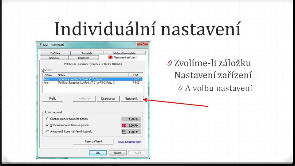 Individuální nastavení 0 Zvolíme-li záložku Nastavení zařízení 0 A volbu nastavení
