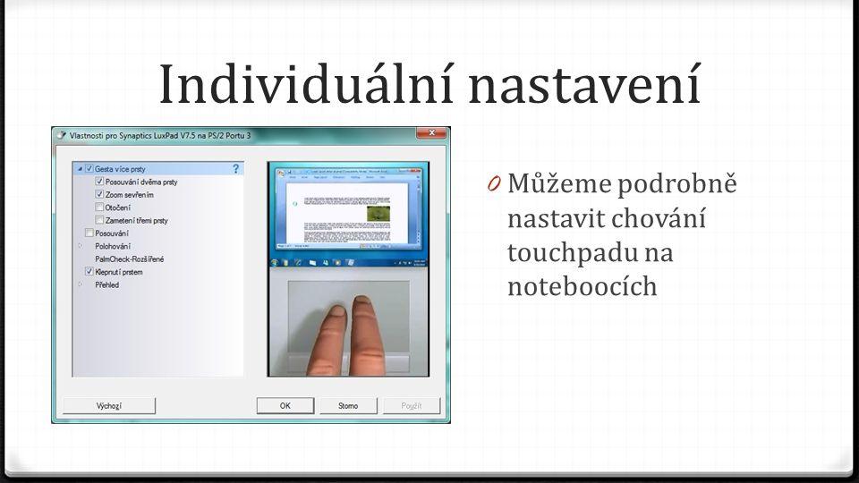 Individuální nastavení 0 Můžeme podrobně nastavit chování touchpadu na noteboocích