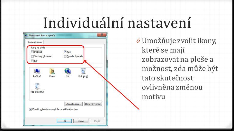 Individuální nastavení 0 Umožňuje zvolit ikony, které se mají zobrazovat na ploše a možnost, zda může být tato skutečnost ovlivněna změnou motivu