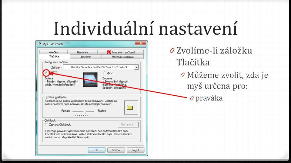 Individuální nastavení 0 Zvolíme-li záložku Tlačítka 0 Můžeme zvolit, zda je myš určena pro: 0 praváka