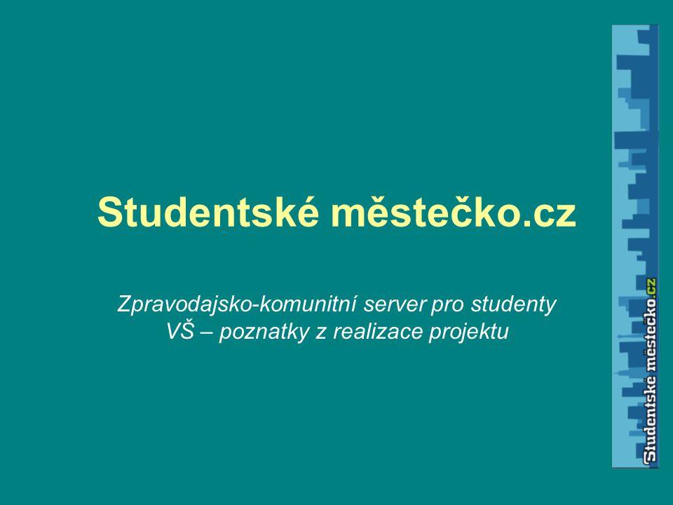 Studentské městečko.cz Zpravodajsko-komunitní server pro studenty VŠ – poznatky z realizace projektu