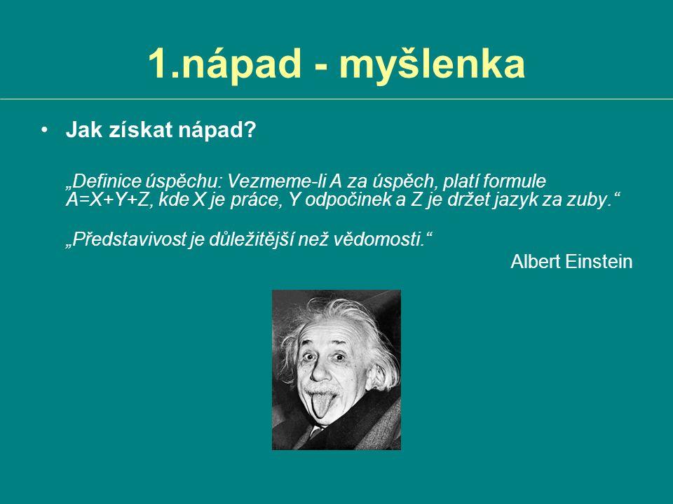 """1.nápad - myšlenka Jak získat nápad? """"Definice úspěchu: Vezmeme-li A za úspěch, platí formule A=X+Y+Z, kde X je práce, Y odpočinek a Z je držet jazyk"""