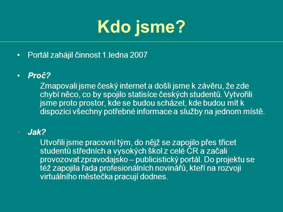 Kdo jsme? Portál zahájil činnost 1.ledna 2007 Proč? Zmapovali jsme český internet a došli jsme k závěru, že zde chybí něco, co by spojilo statisíce če