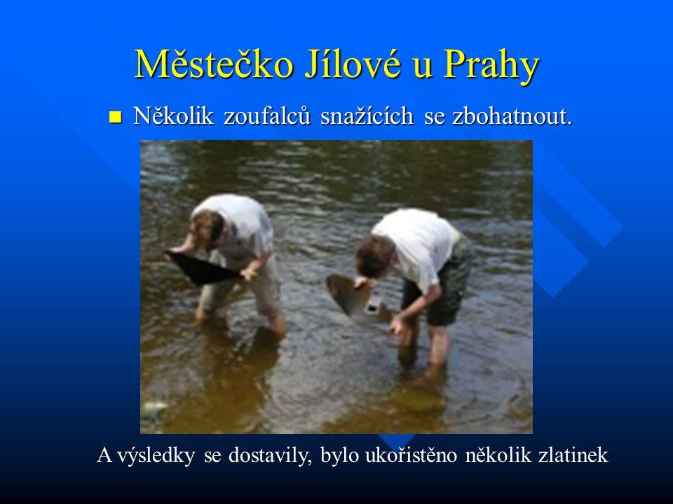 Městečko Jílové u Prahy Několik zoufalců snažících se zbohatnout. Několik zoufalců snažících se zbohatnout. A výsledky se dostavily, bylo ukořistěno n