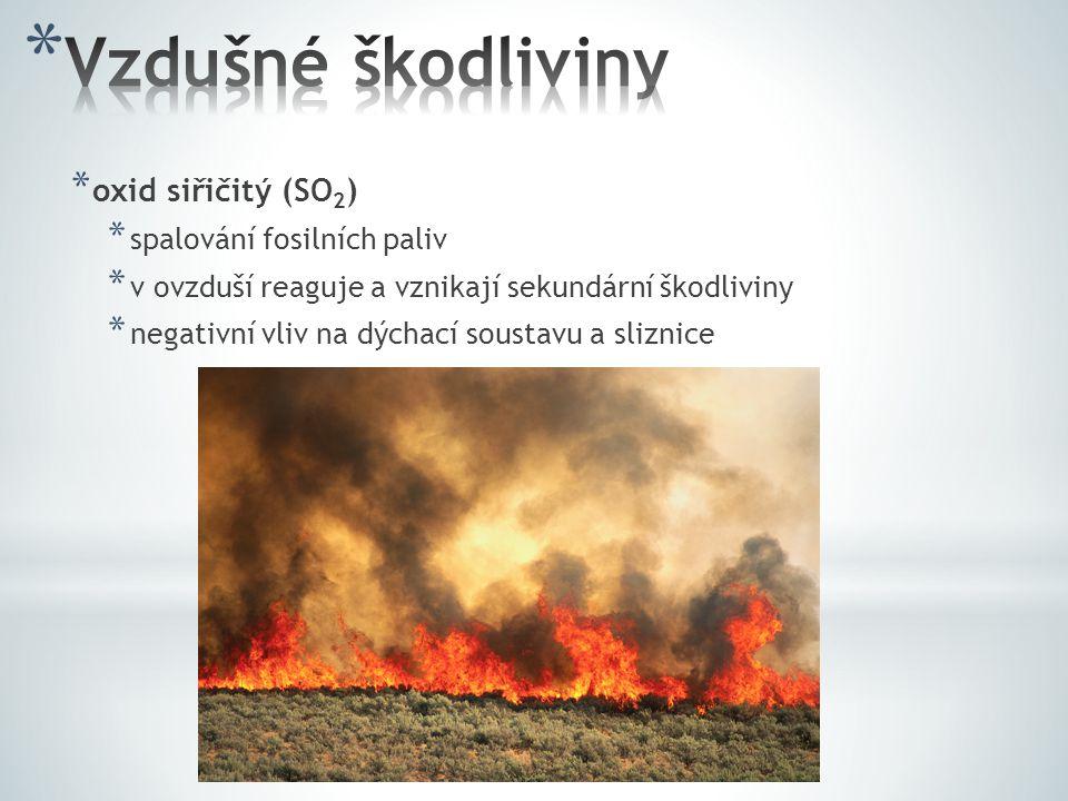 * oxid siřičitý (SO 2 ) * spalování fosilních paliv * v ovzduší reaguje a vznikají sekundární škodliviny * negativní vliv na dýchací soustavu a slizni