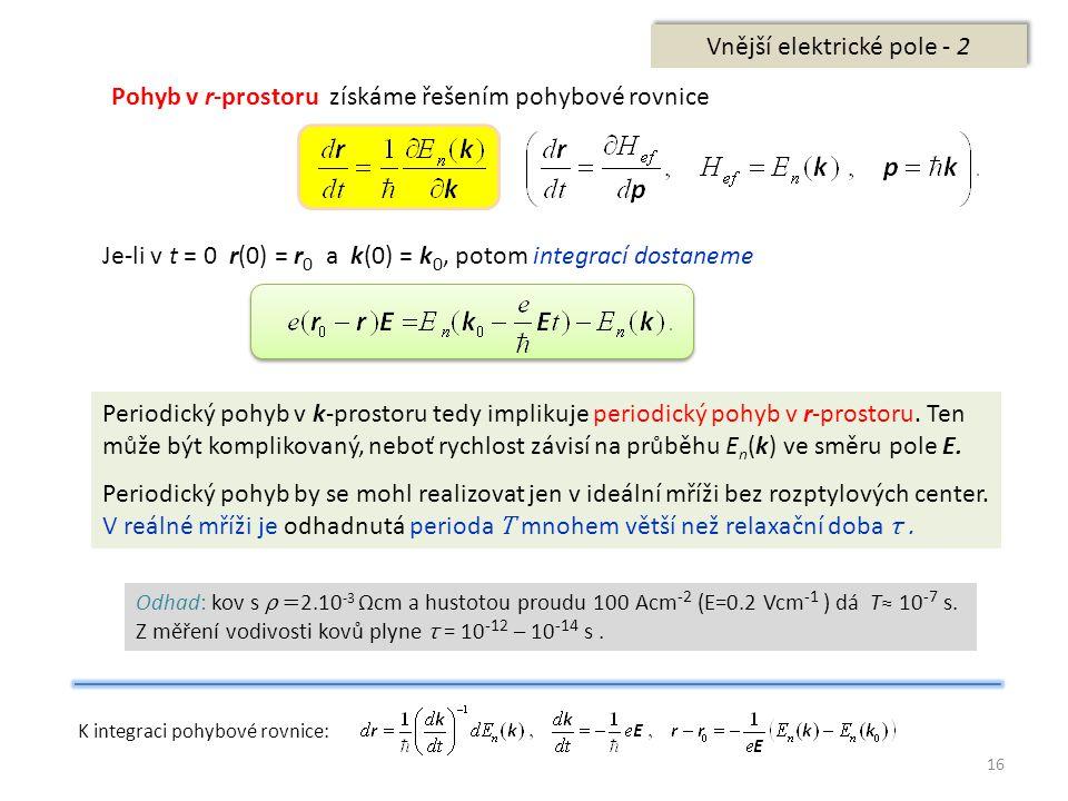 16 Vnější elektrické pole - 2 Pohyb v r-prostoru získáme řešením pohybové rovnice Je-li v t = 0 r(0) = r 0 a k(0) = k 0, potom integrací dostaneme Per
