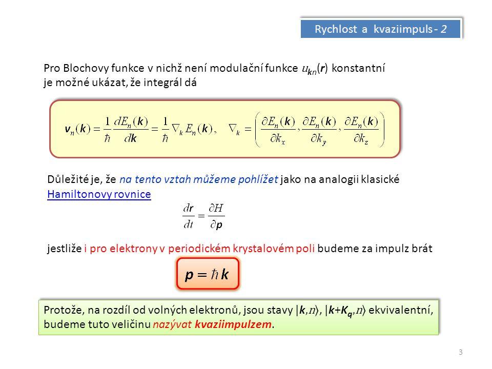 Rychlost a kvaziimpuls - 2 Pro Blochovy funkce v nichž není modulační funkce u kn (r) konstantní je možné ukázat, že integrál dá Důležité je, že na te