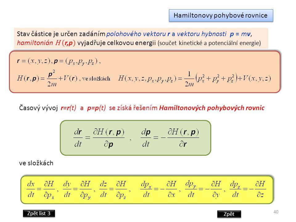40 Hamiltonovy pohybové rovnice Stav částice je určen zadáním polohového vektoru r a vektoru hybnosti p = mv, hamiltonián H ( r,p ) vyjadřuje celkovou
