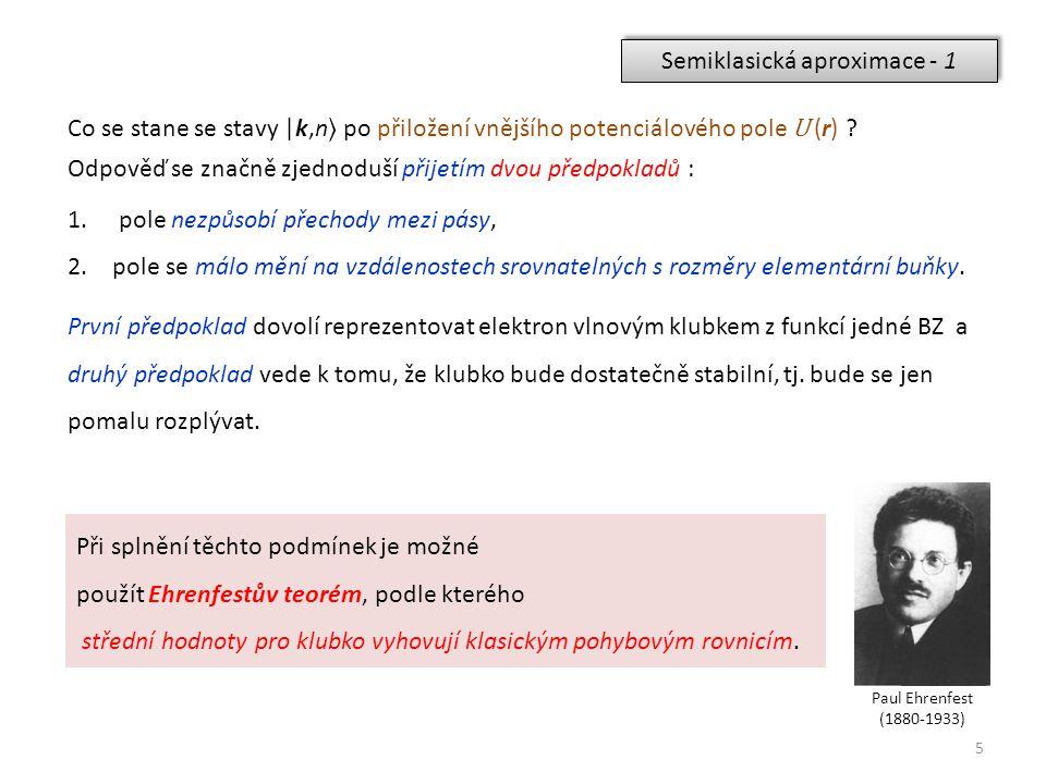 5 Semiklasická aproximace - 1 Co se stane se stavy |k,n po přiložení vnějšího potenciálového pole U (r) ? Odpověď se značně zjednoduší přijetím dvou p