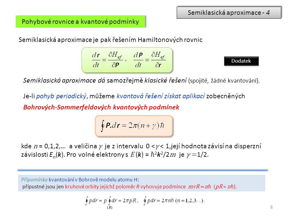 8 Semiklasická aproximace - 4 Pohybové rovnice a kvantové podmínky Semiklasická aproximace je pak řešením Hamiltonových rovnic Semiklasická aproximace