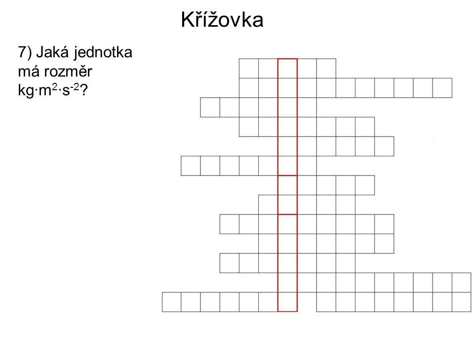 Křížovka 7) Jaká jednotka má rozměr kg·m 2 ·s -2 ?