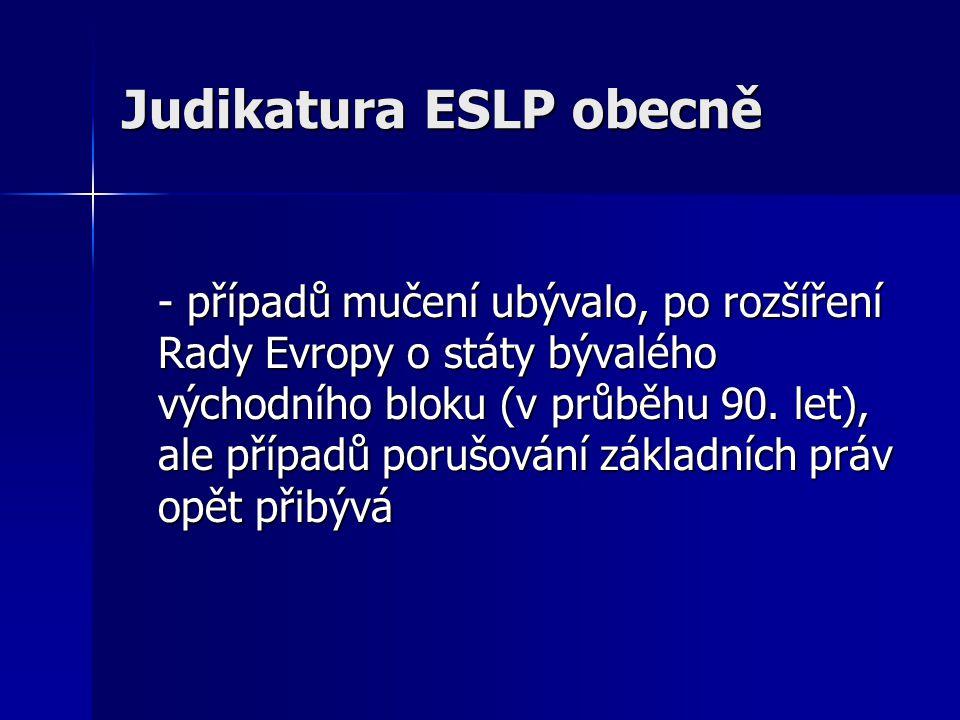 Judikatura ESLP obecně - případů mučení ubývalo, po rozšíření Rady Evropy o státy bývalého východního bloku (v průběhu 90. let), ale případů porušován