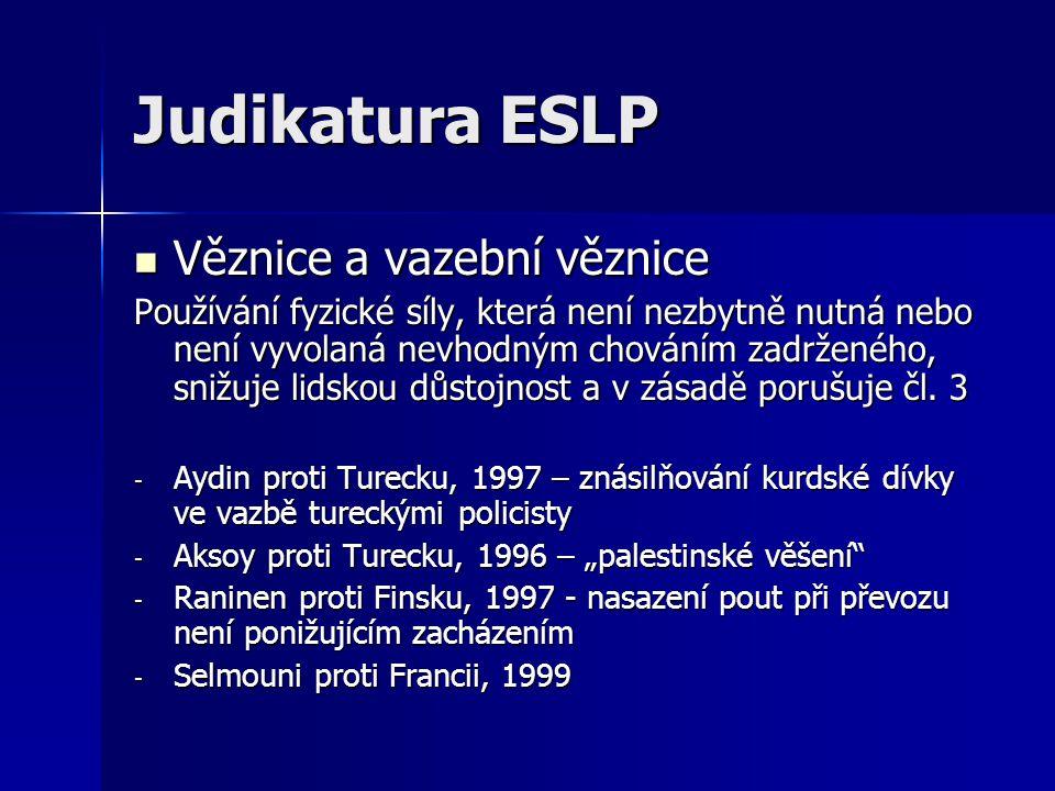 Judikatura ESLP Věznice a vazební věznice Věznice a vazební věznice Používání fyzické síly, která není nezbytně nutná nebo není vyvolaná nevhodným cho