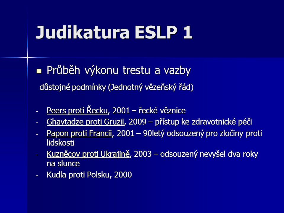 Judikatura ESLP 1 Průběh výkonu trestu a vazby Průběh výkonu trestu a vazby důstojné podmínky (Jednotný vězeňský řád) důstojné podmínky (Jednotný věze
