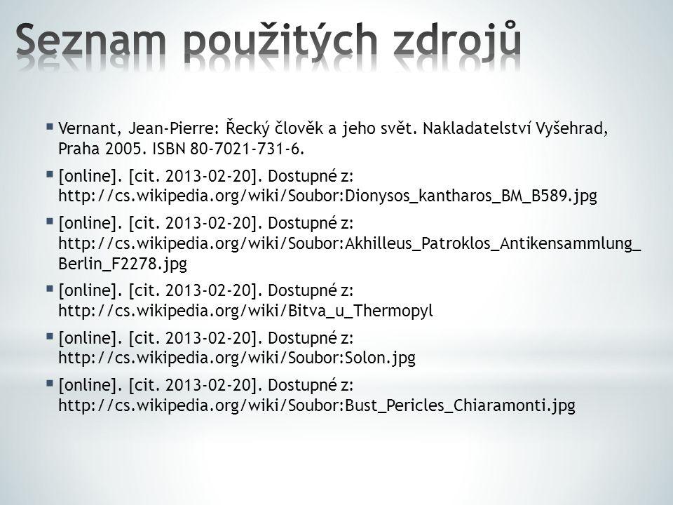 Vernant, Jean-Pierre: Řecký člověk a jeho svět. Nakladatelství Vyšehrad, Praha 2005. ISBN 80-7021-731-6.  [online]. [cit. 2013-02-20]. Dostupné z: