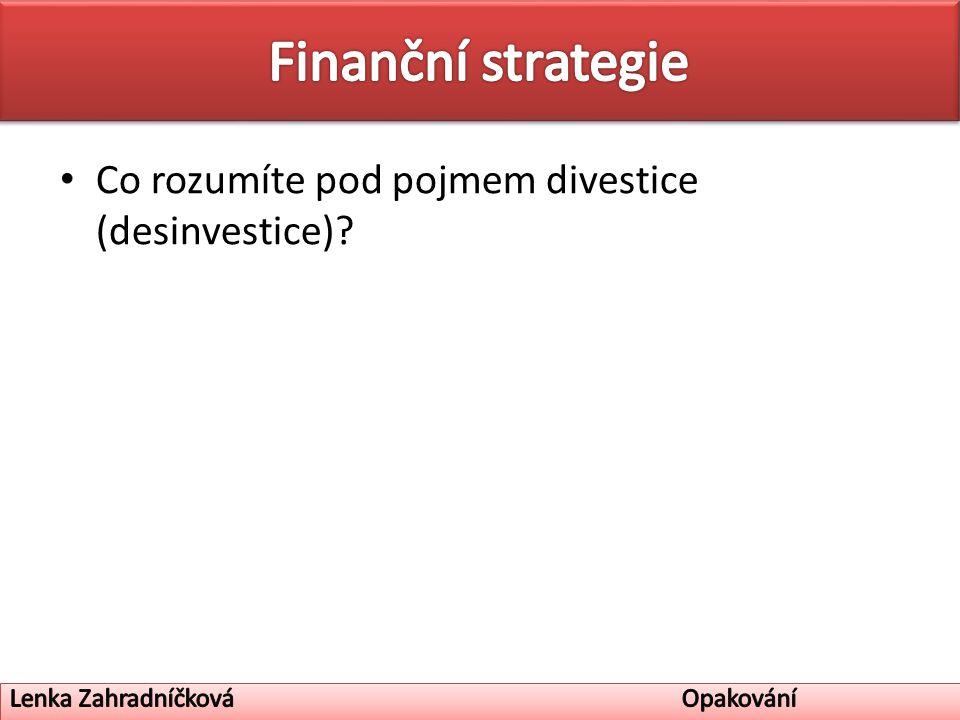 Co rozumíte pod pojmem divestice (desinvestice)