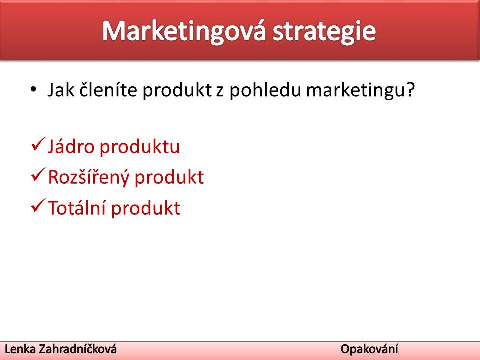 Jak členíte produkt z pohledu marketingu Jádro produktu Rozšířený produkt Totální produkt