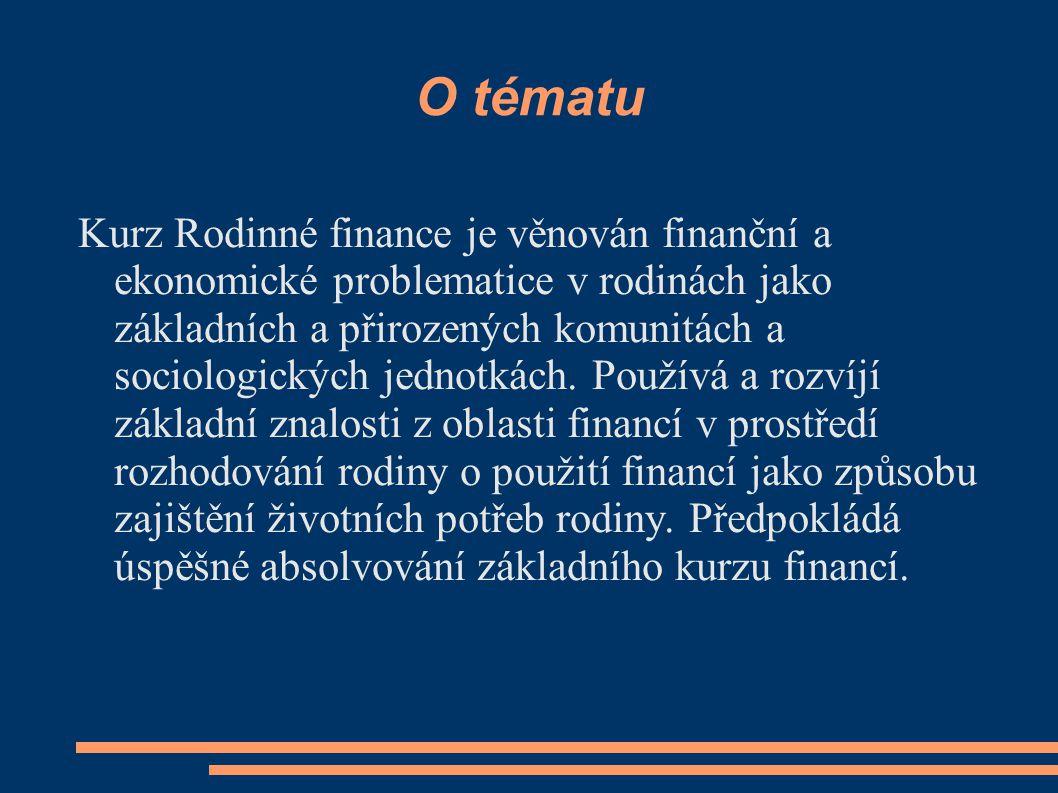 Tématická struktura Jednotlivec, domácnost a rodina Životní potřeby v rodině Finanční zdroje rodiny Rodinný rozpočet Rizika v rodině Řízení výdajů Řízení příjmů Technické aspekty rodinných účtů Rodinná politika Alternativní koncepce