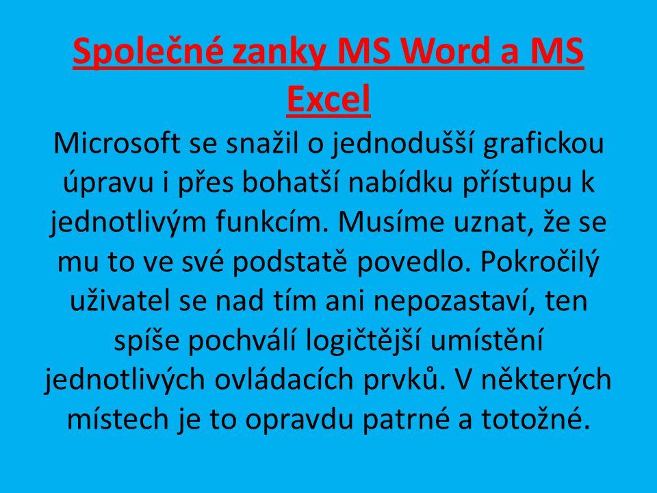 Společné zanky MS Word a MS Excel Microsoft se snažil o jednodušší grafickou úpravu i přes bohatší nabídku přístupu k jednotlivým funkcím.