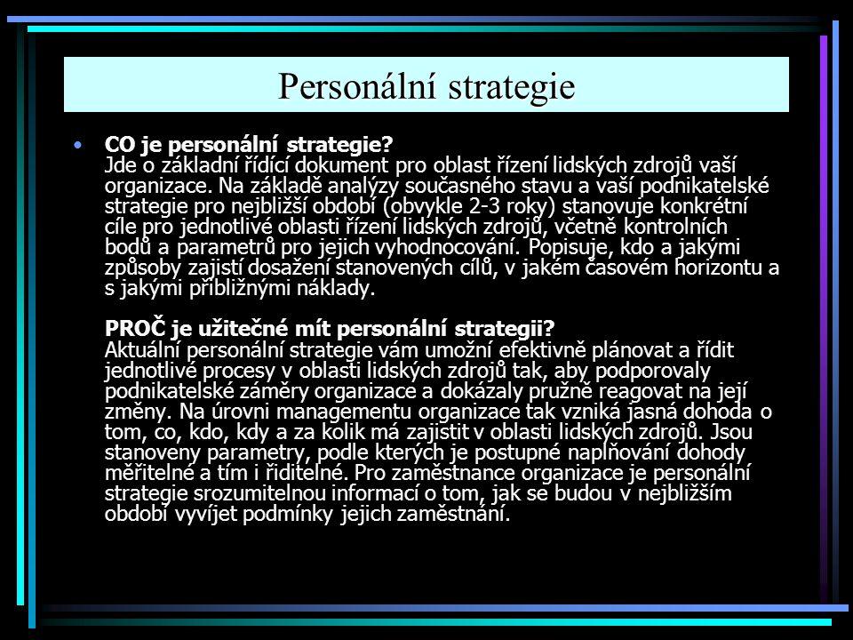 Personální strategie CO je personální strategie? Jde o základní řídící dokument pro oblast řízení lidských zdrojů vaší organizace. Na základě analýzy