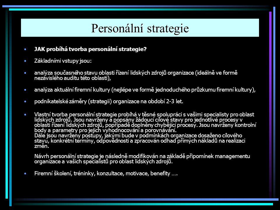 Personální strategie JAK probíhá tvorba personální strategie? Základními vstupy jsou: analýza současného stavu oblasti řízení lidských zdrojů organiza