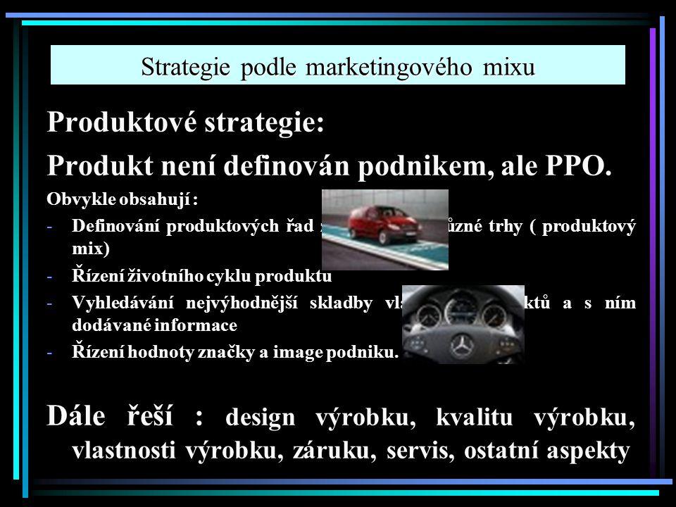 Strategie podle marketingového mixu Produktové strategie: Produkt není definován podnikem, ale PPO. Obvykle obsahují : -Definování produktových řad za