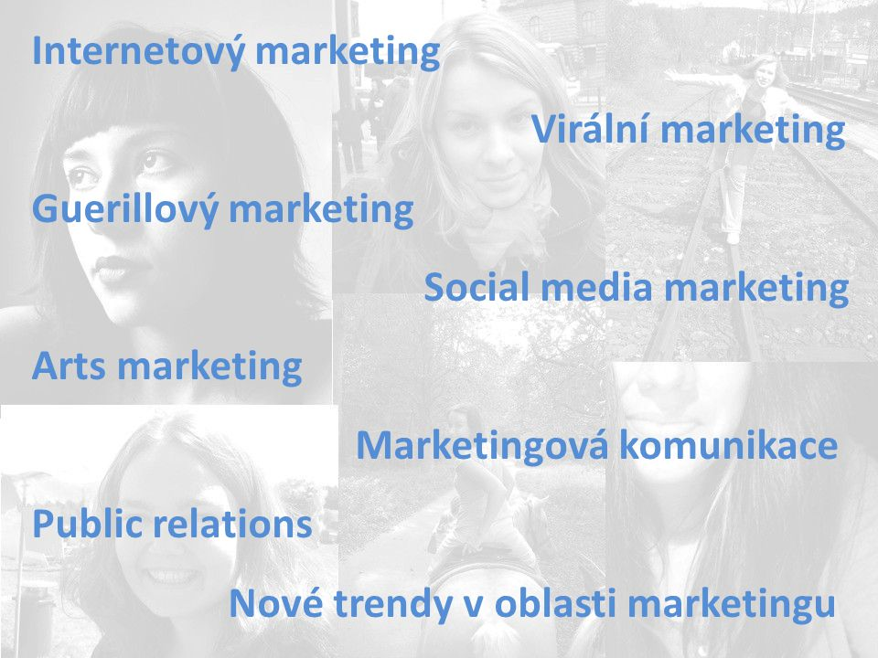 Internetový marketing Virální marketing Guerillový marketing Social media marketing Arts marketing Marketingová komunikace Public relations Nové trendy v oblasti marketingu