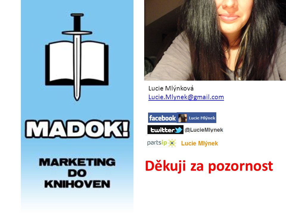 Děkuji za pozornost Lucie Mlýnková Lucie.Mlynek@gmail.com