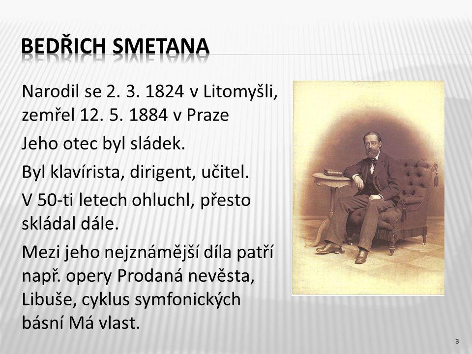 Narodil se 2. 3. 1824 v Litomyšli, zemřel 12. 5.