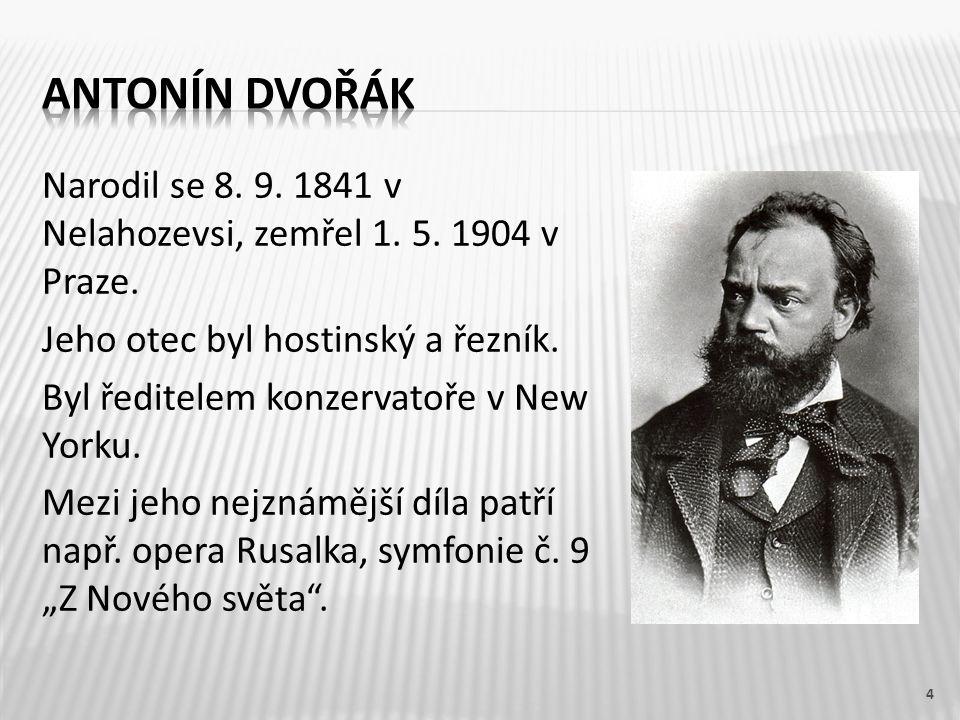 Narodil se 8. 9. 1841 v Nelahozevsi, zemřel 1. 5.